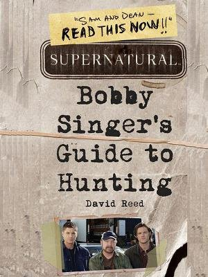 Supernatural: Bobby Singers Guide to Hunting