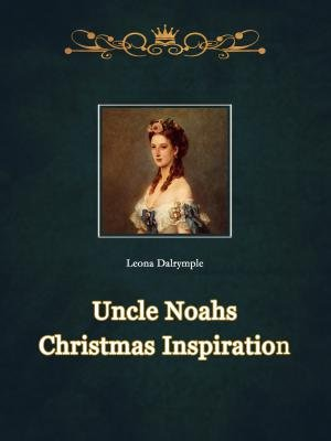 Uncle Noahs Christmas Inspiration
