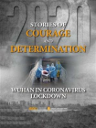 Stories of Courage and Determination: Wuhan in Coronavirus Lockdown
